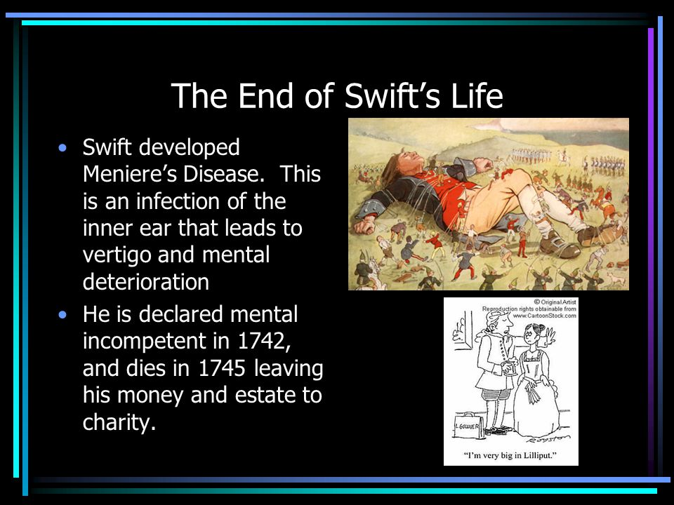 The End of Swift's Life Swift developed Meniere's Disease.