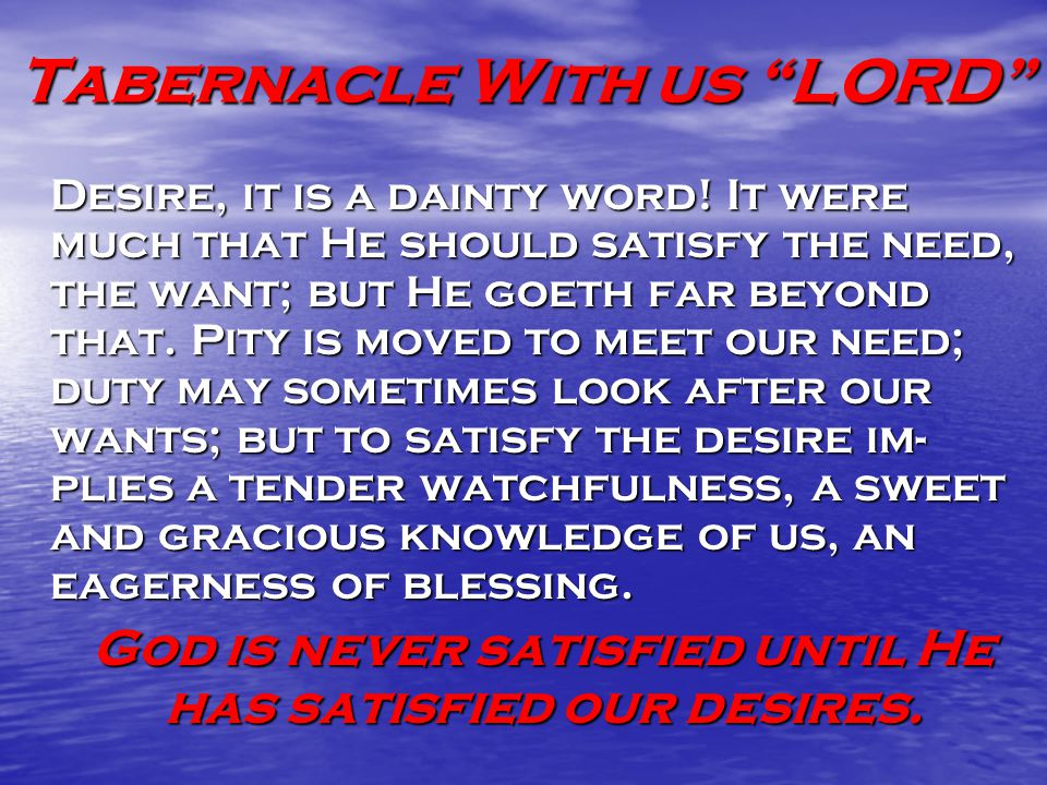 Tabernacle With us LORD Desire, it is a dainty word.