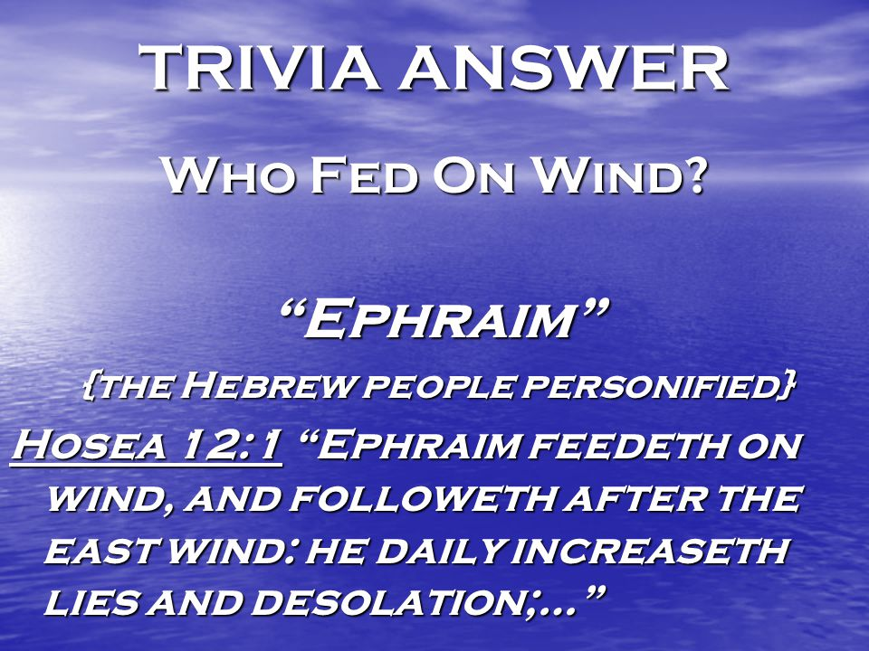 TRIVIA ANSWER Who Fed On Wind.