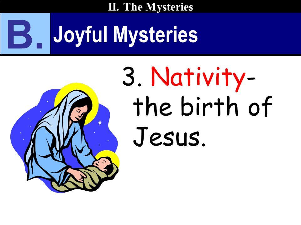 Joyful Mysteries 3. Nativity- the birth of Jesus. II. The Mysteries B.