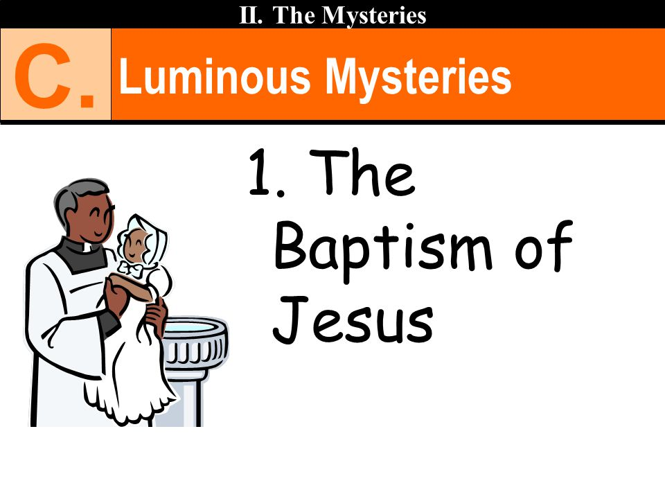 Luminous Mysteries II. The Mysteries C. 1. The Baptism of Jesus