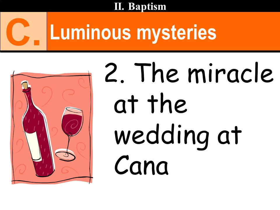 Luminous mysteries II. Baptism C. 2. The miracle at the wedding at Cana