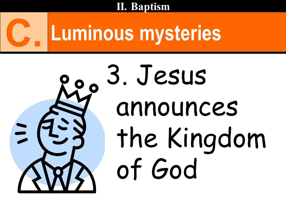 Luminous mysteries II. Baptism C. 3. Jesus announces the Kingdom of God