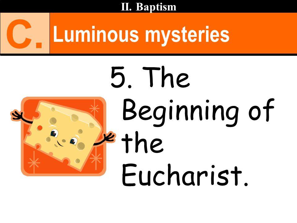 Luminous mysteries II. Baptism C. 5. The Beginning of the Eucharist.