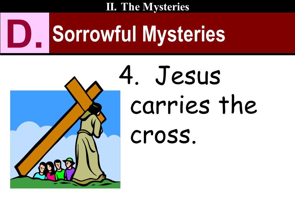 Sorrowful Mysteries II. The Mysteries D. 4. Jesus carries the cross.