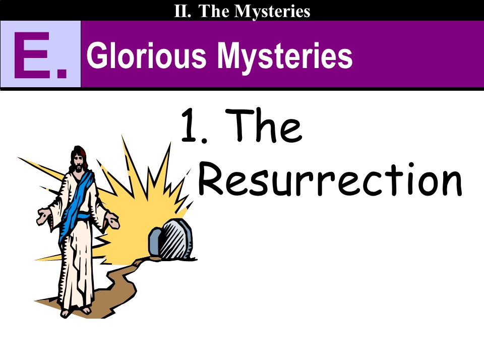 Glorious Mysteries II. The Mysteries E. 1. The Resurrection