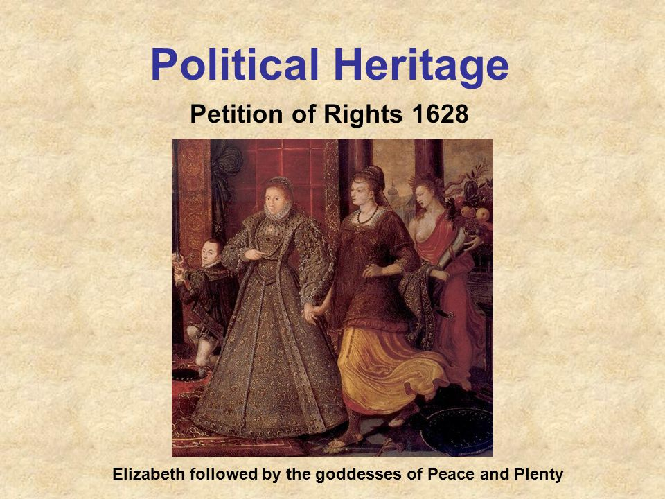 Political Heritage Petition of Rights 1628 Elizabeth followed by the goddesses of Peace and Plenty