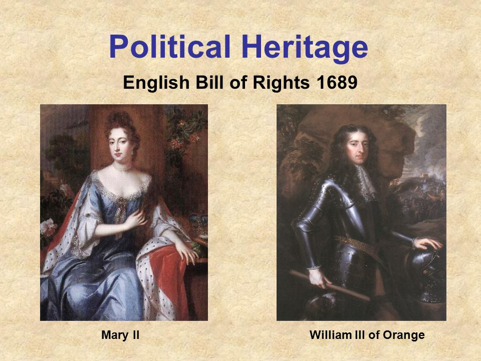 Political Heritage English Bill of Rights 1689 Mary IIWilliam III of Orange