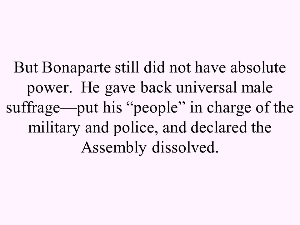 But Bonaparte still did not have absolute power.