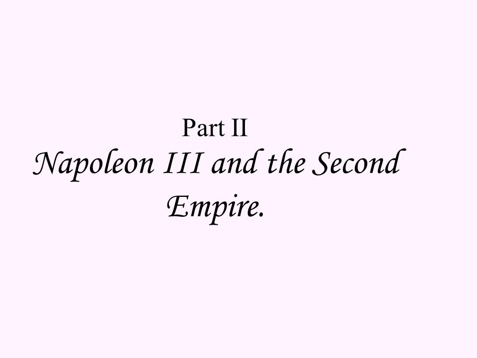 Part II Napoleon III and the Second Empire.