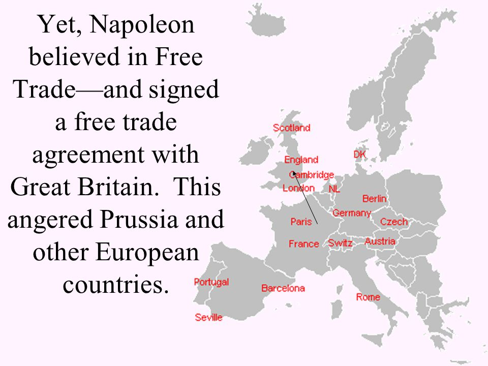 Yet, Napoleon believed in Free Trade—and signed a free trade agreement with Great Britain.
