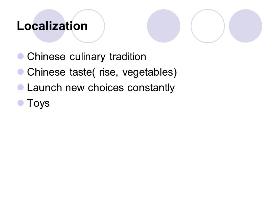 Chinese culinary tradition Chinese taste( rise, vegetables) Launch new choices constantly Toys