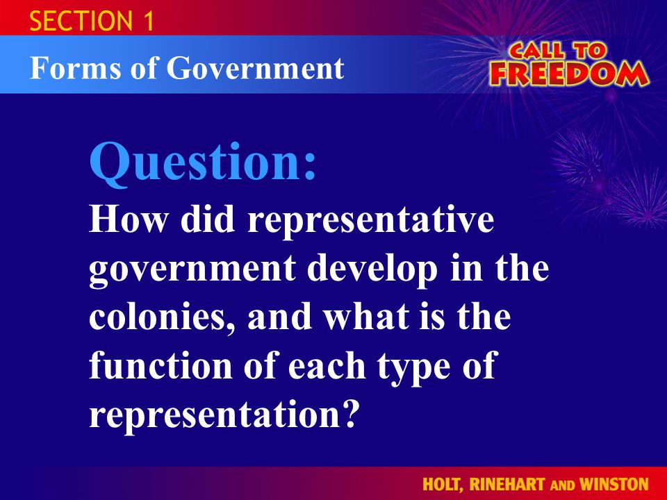 SECTION 1 Forms of Government Question: How did representative government develop in the colonies, and what is the function of each type of representation?