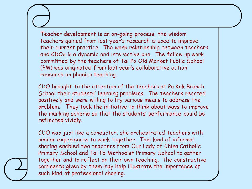CDO was just like a conductor, she orchestrated teachers with similar experiences to work together.