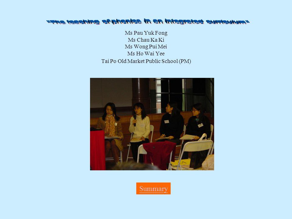 Ms Pau Yuk Fong Ms Chau Ka Ki Ms Wong Pui Mei Ms Ho Wai Yee Tai Po Old Market Public School (PM) Summary