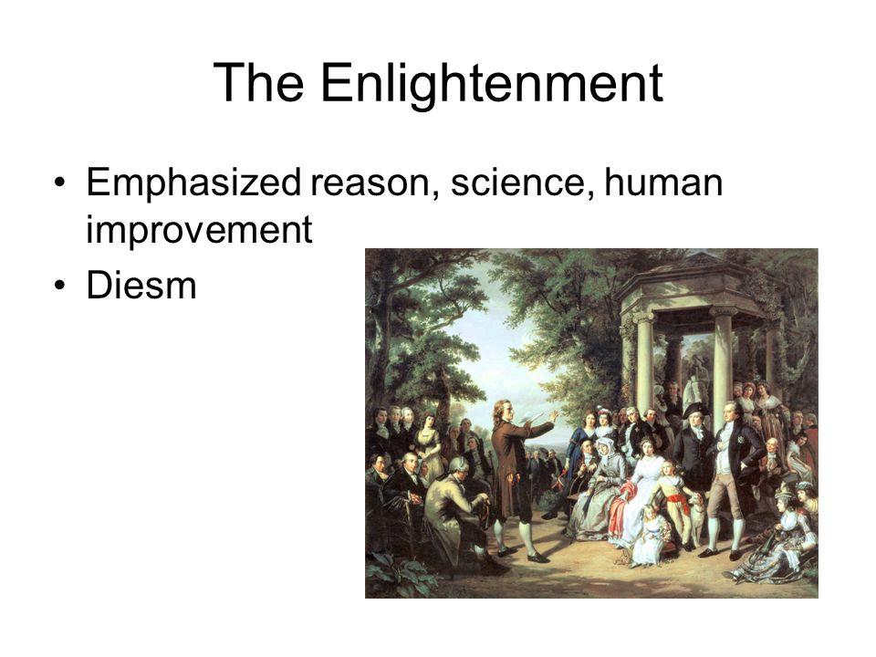 The Enlightenment Emphasized reason, science, human improvement Diesm