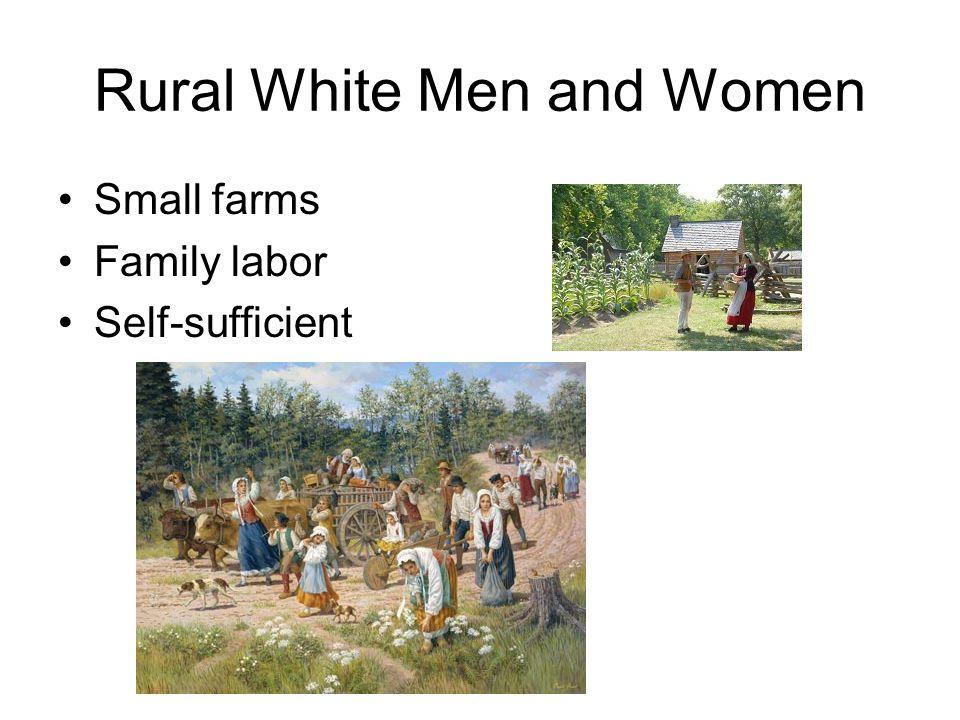 Rural White Men and Women Small farms Family labor Self-sufficient