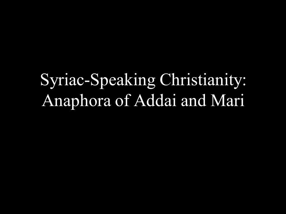 Syriac-Speaking Christianity: Anaphora of Addai and Mari