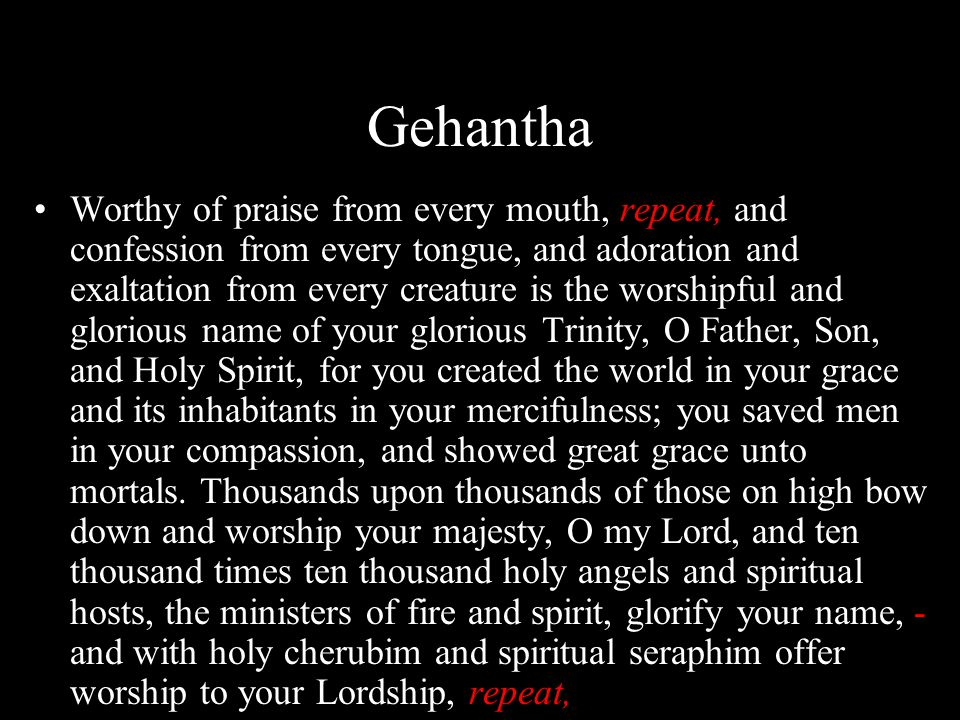 Gehantha Worthy of praise from every mouth, repeat, and confession from every tongue, and adoration and exaltation from every creature is the worshipf