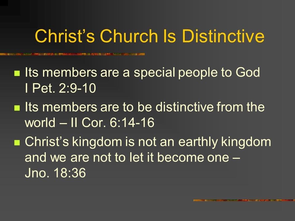 Christ's Church Is Distinctive Its members are a special people to God I Pet.
