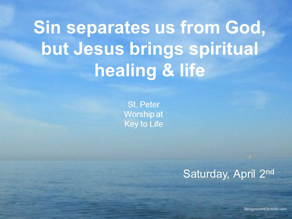 Sin separates us from God, but Jesus brings spiritual healing & life St.