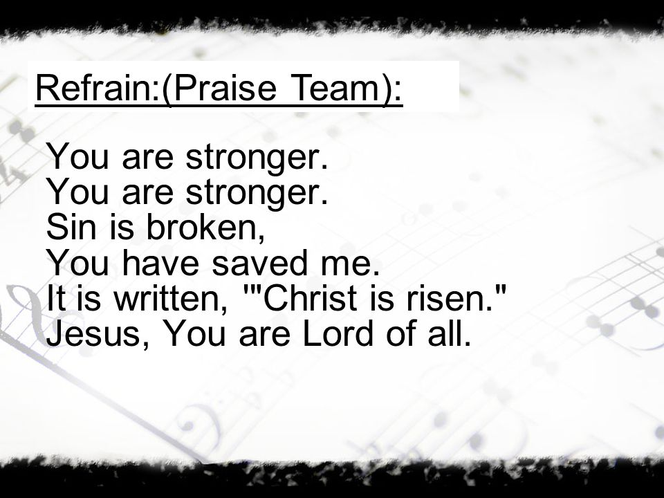You are stronger. Sin is broken, You have saved me.