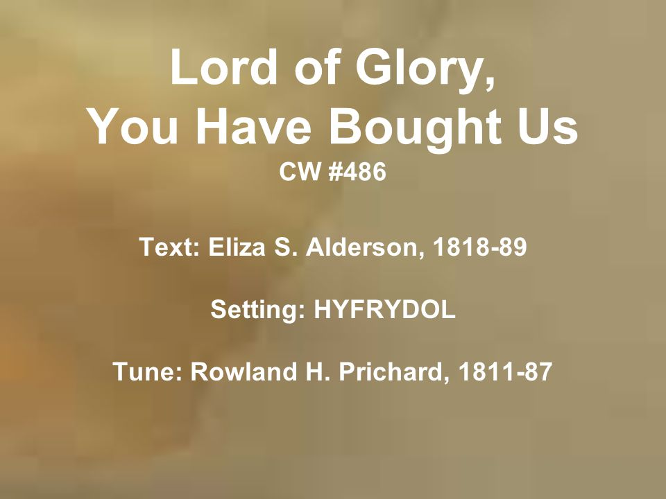 Lord of Glory, You Have Bought Us CW #486 Text: Eliza S.