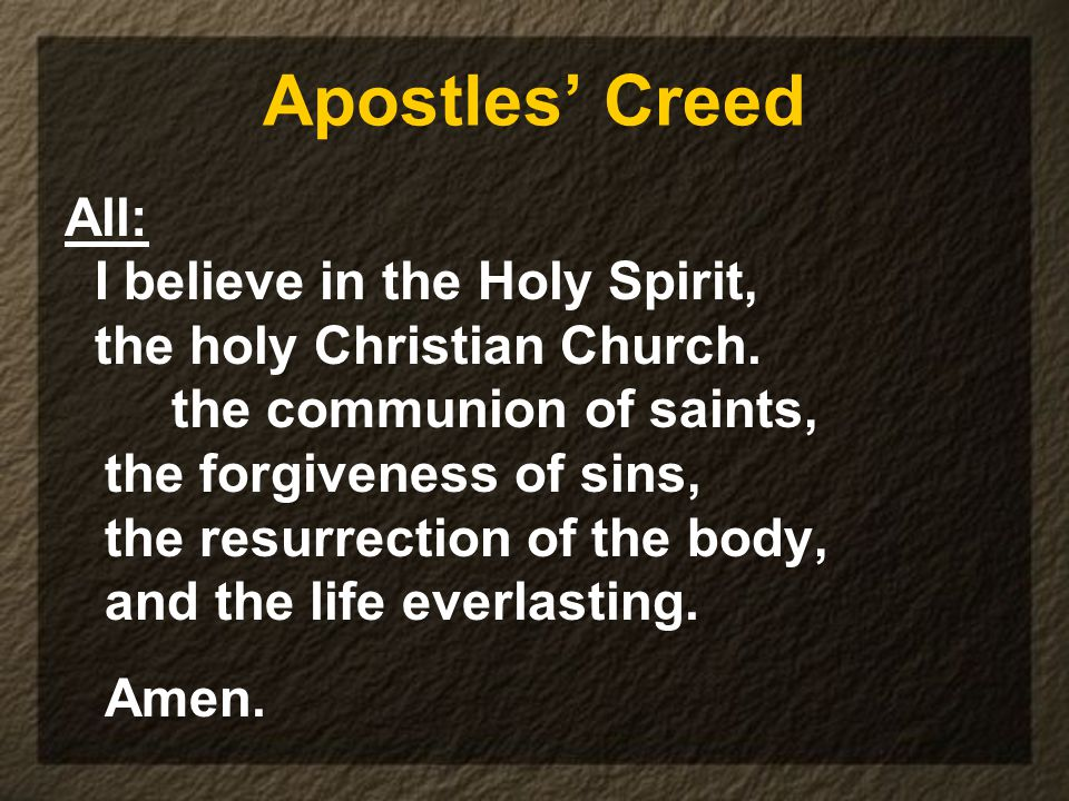 Apostles' Creed All: I believe in the Holy Spirit, the holy Christian Church.