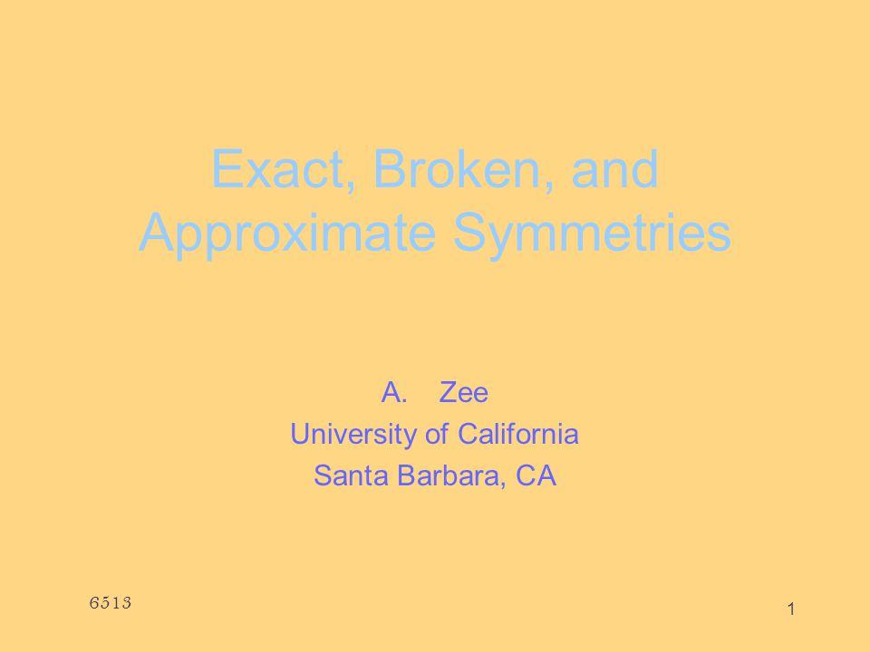 Exact, Broken, and Approximate Symmetries A.Zee University of California Santa Barbara, CA 6513 1