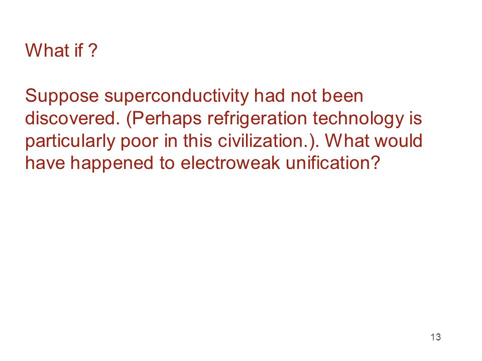 What if . Suppose superconductivity had not been discovered.