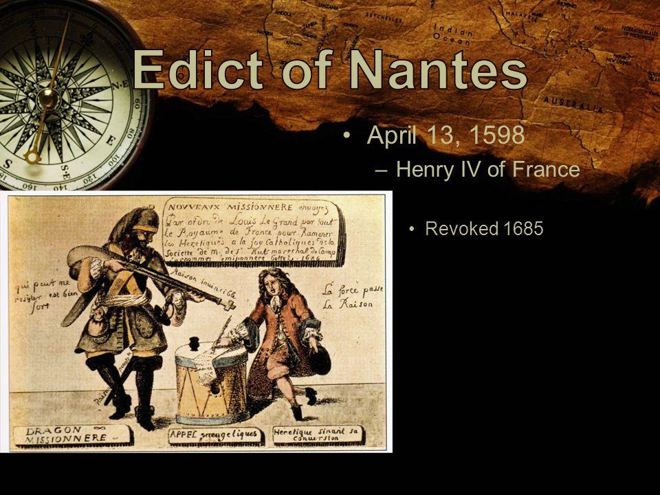 April 13, 1598 –Henry IV of France Revoked 1685