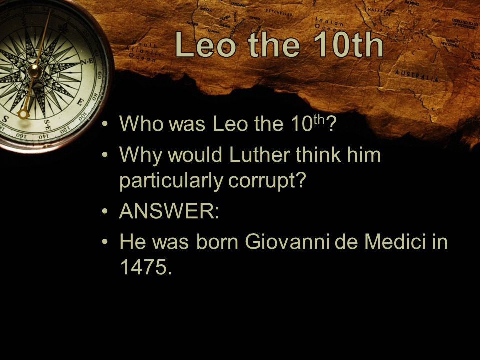 Who was Leo the 10 th . Why would Luther think him particularly corrupt.