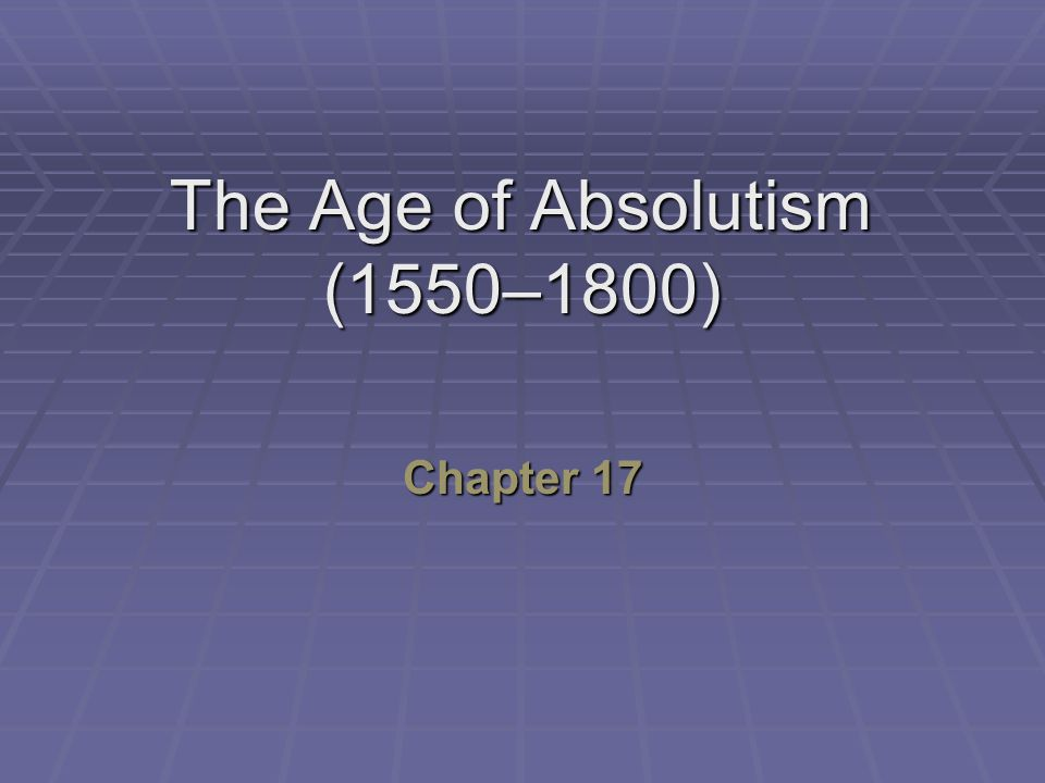The Age of Absolutism (1550–1800) Chapter 17