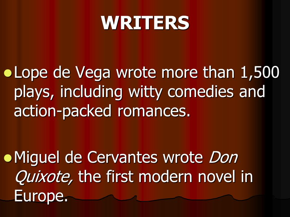 WRITERS Lope de Vega wrote more than 1,500 plays, including witty comedies and action-packed romances. Lope de Vega wrote more than 1,500 plays, inclu