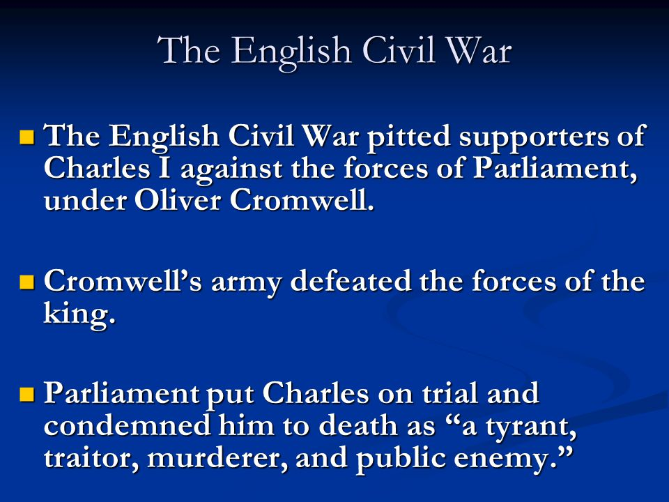 The English Civil War The English Civil War pitted supporters of Charles I against the forces of Parliament, under Oliver Cromwell. The English Civil