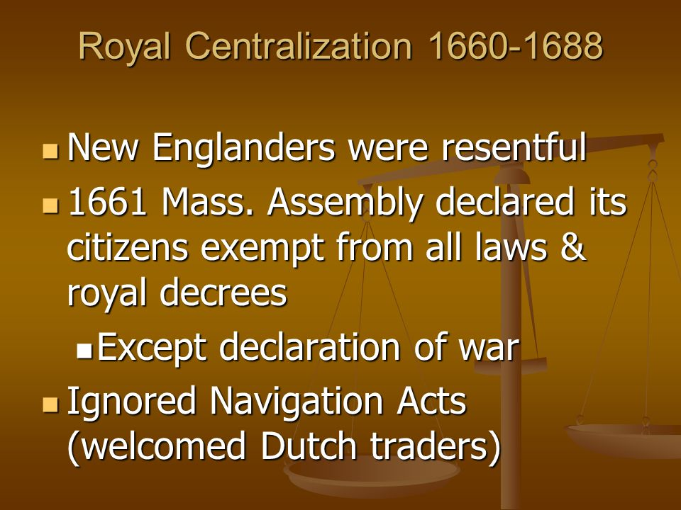 Royal Centralization 1660-1688 New Englanders were resentful New Englanders were resentful 1661 Mass.