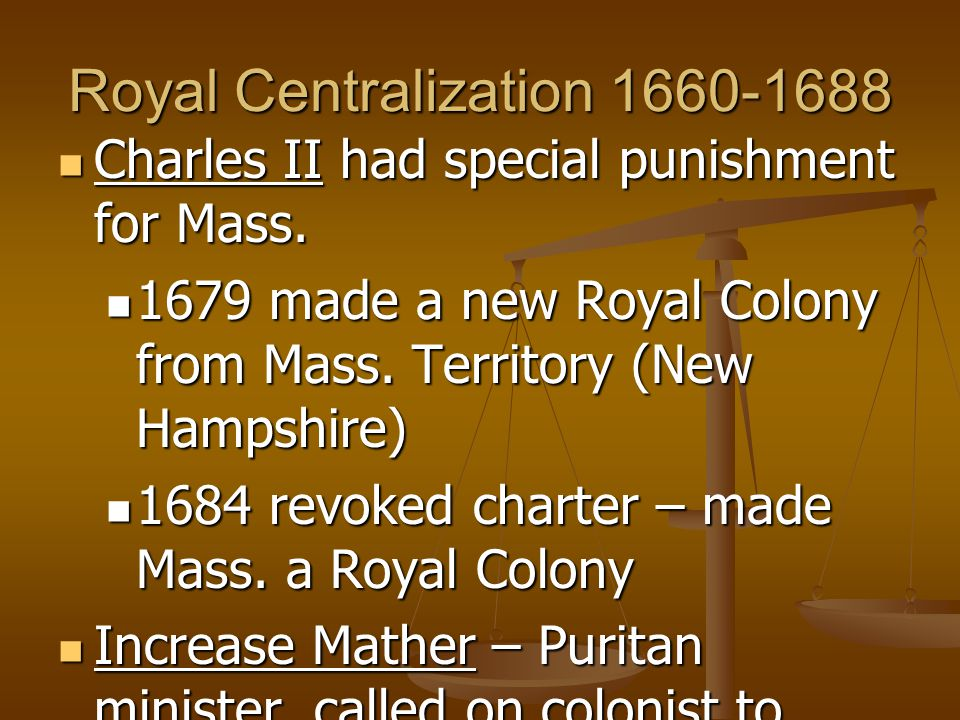 Royal Centralization 1660-1688 Charles II had special punishment for Mass.