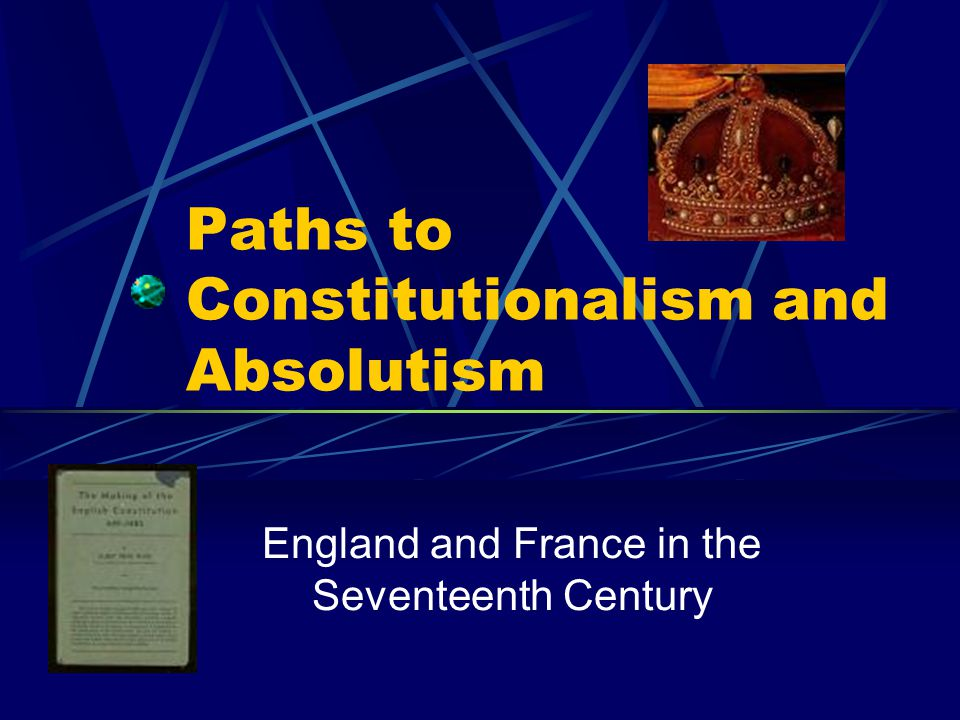 Paths to Constitutionalism and Absolutism England and France in the Seventeenth Century