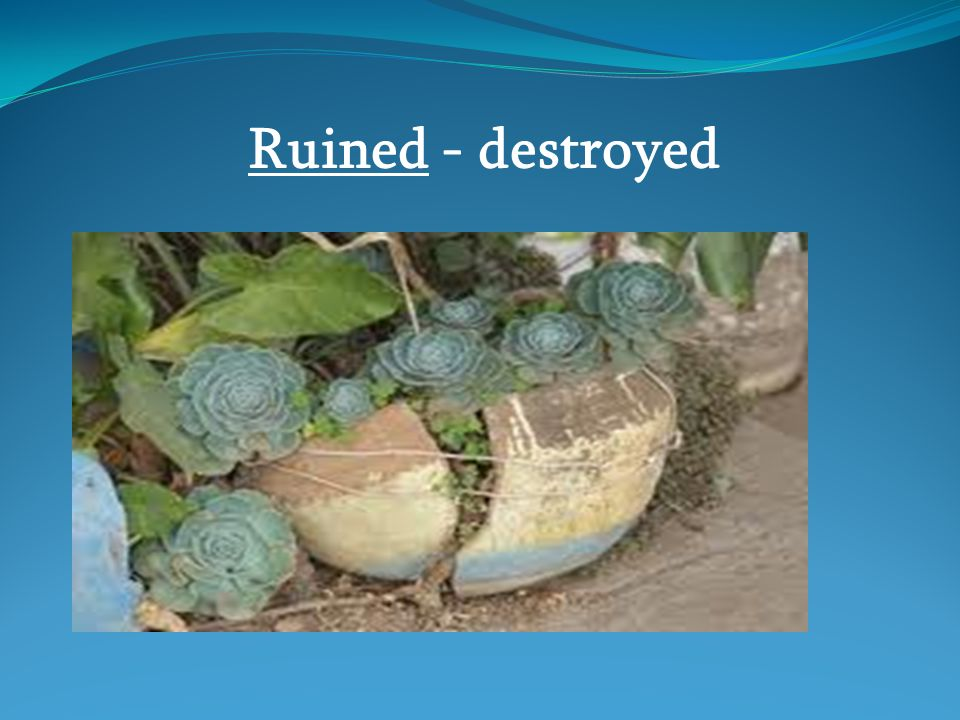 Ruined - destroyed