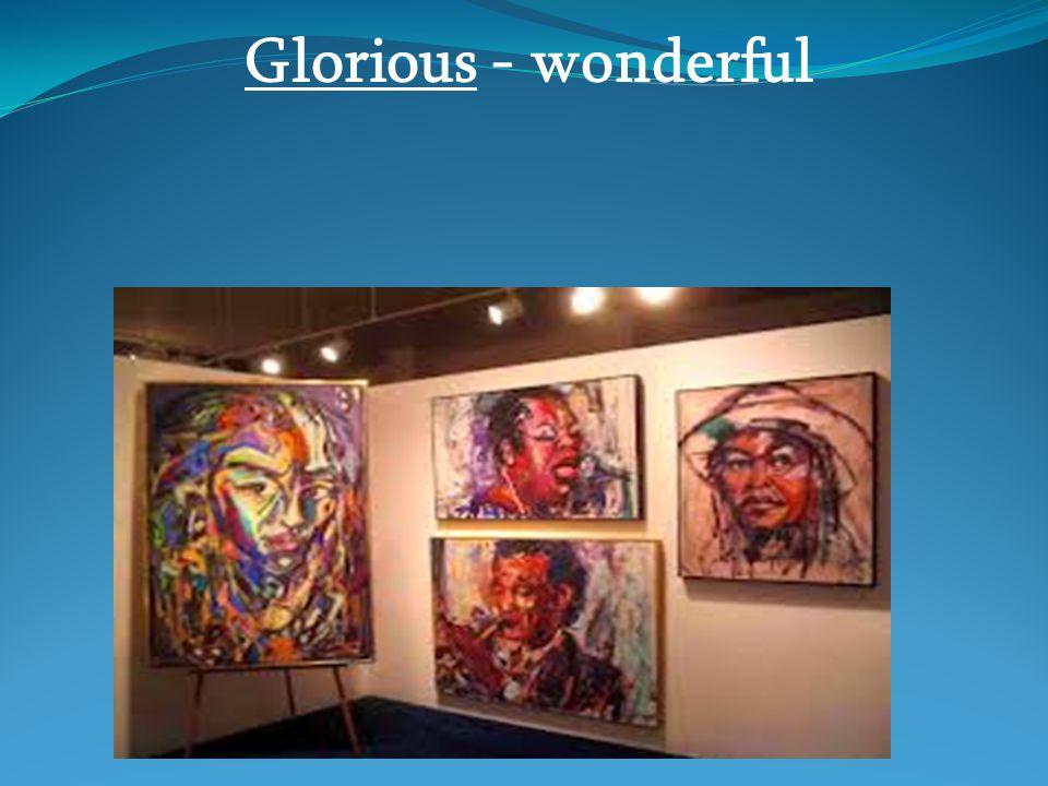 Glorious - wonderful