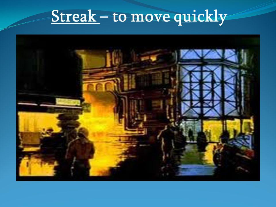 Streak – to move quickly