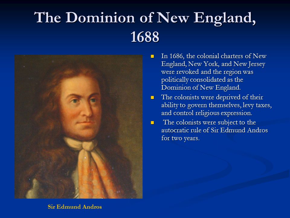 Excerpts from the Commission of Sir Edmund Andros for the Dominion of New England …Wee do hereby give and grant unto you full power and authority, by and with the advise and consent of our said Councill … to make constitute and ordain lawes statutes and ordinances … … …Wee do hereby give and grant unto you full power and authority, by and with the advise and consent of our said Councill … to make constitute and ordain lawes statutes and ordinances … … … to impose assess and raise and levy rates and taxes as you shall find necessary for the support of the government … … to impose assess and raise and levy rates and taxes as you shall find necessary for the support of the government … …to be a constant and setled Court of Record for ye administration of justice …to be a constant and setled Court of Record for ye administration of justice …levy arme muster command … also to execute martiall law in time of invasion insurrection or war… …levy arme muster command … also to execute martiall law in time of invasion insurrection or war… What do you think the colonial reaction to this arrangement was.