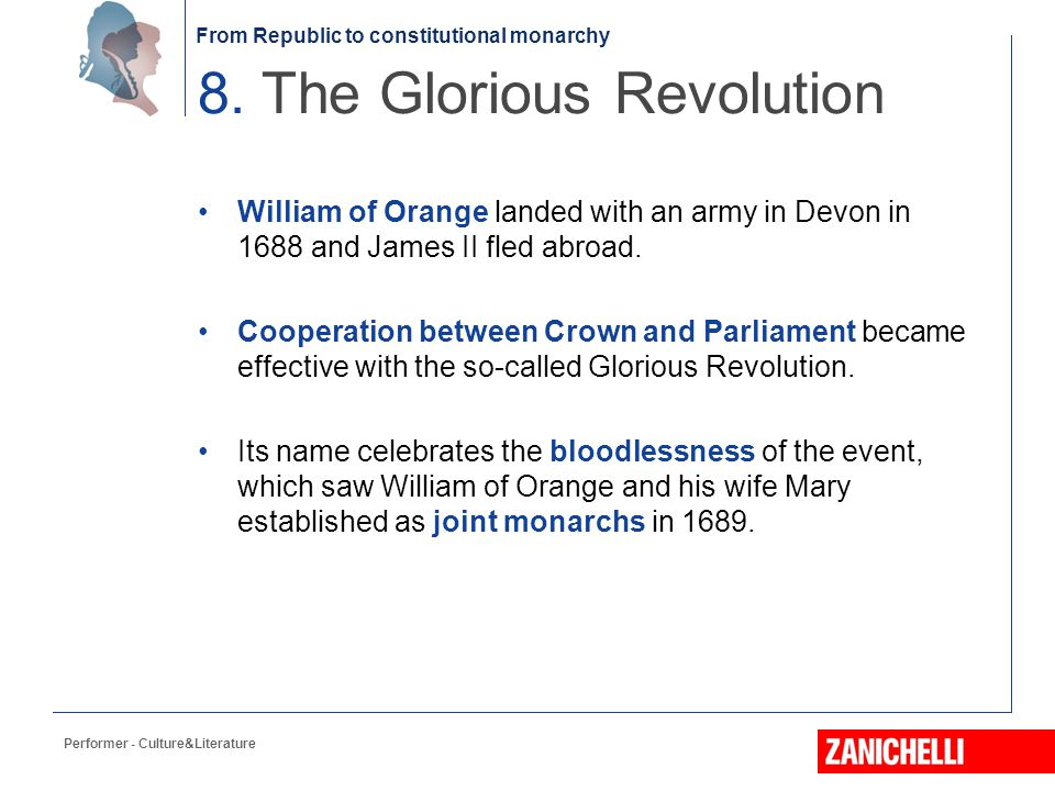 From Republic to constitutional monarchy William of Orange landed with an army in Devon in 1688 and James II fled abroad. Cooperation between Crown an