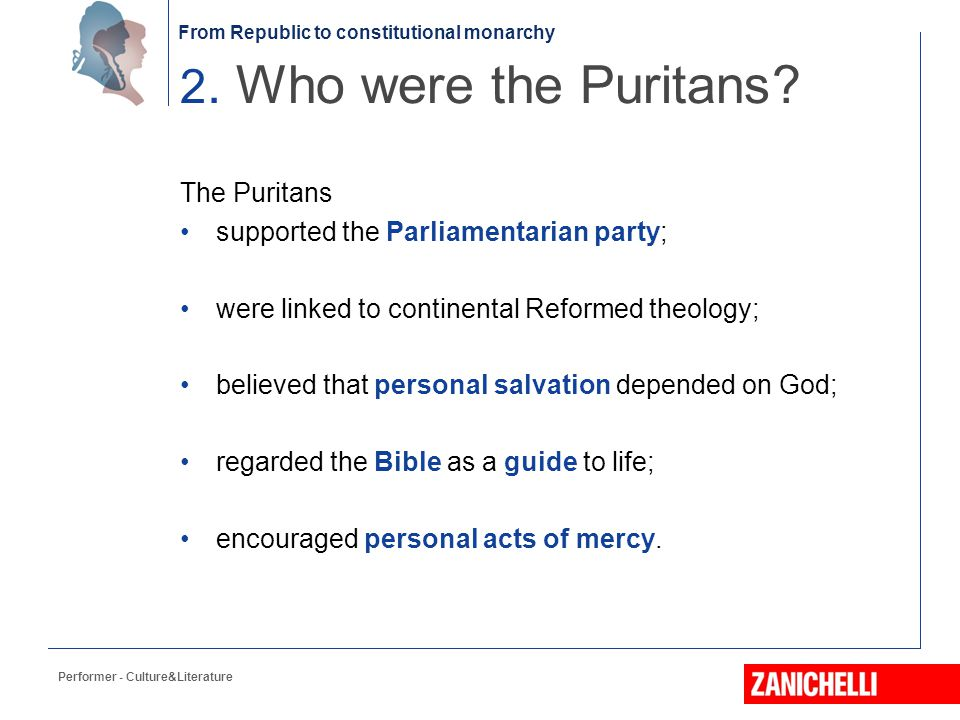 From Republic to constitutional monarchy The Puritans supported the Parliamentarian party; were linked to continental Reformed theology; believed that