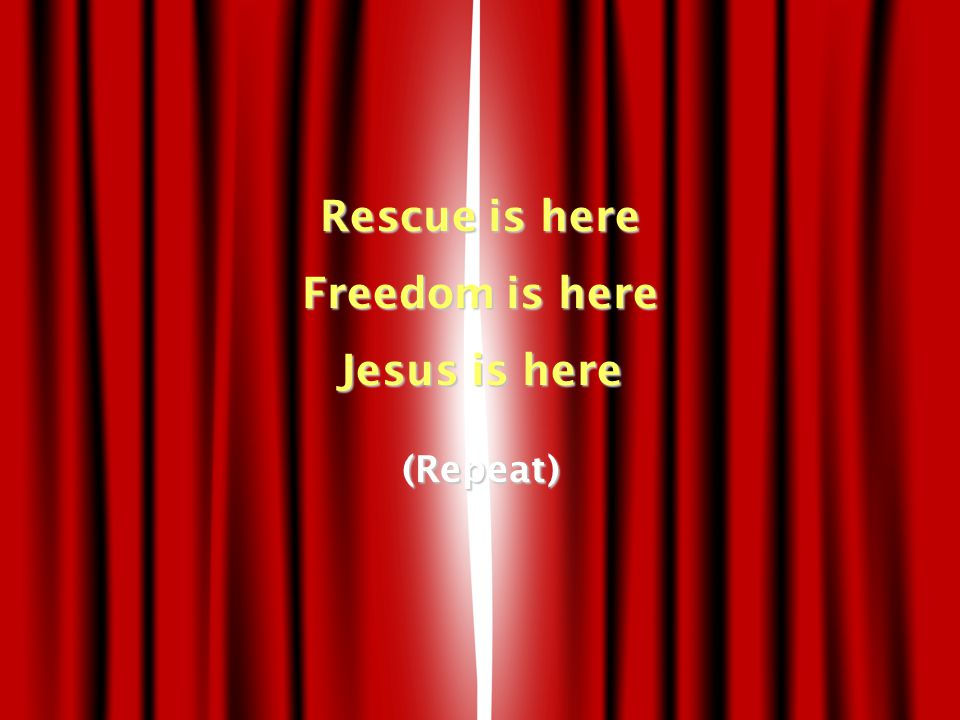 Rescue is here Freedom is here Jesus is here (Repeat)