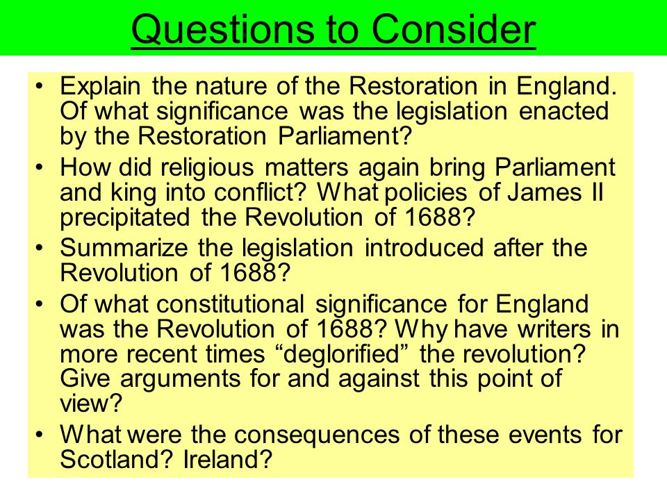 Questions to Consider Explain the nature of the Restoration in England. Of what significance was the legislation enacted by the Restoration Parliament