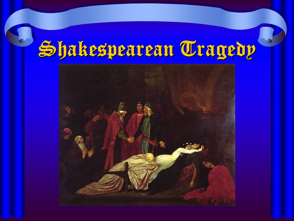 Characteristics of Shakespearean Tragedy Setting—Usually remote in time and place Plot –Strict Cause and Effect – Tragic Destiny /Fate –Inward Action (hero's internal struggle)