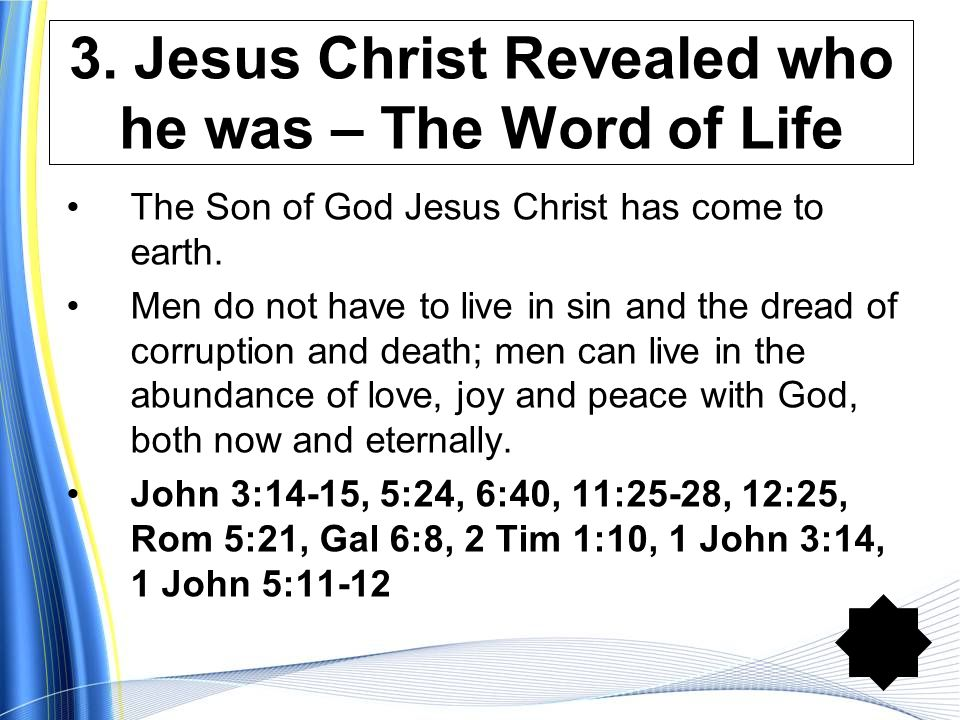 3. Jesus Christ Revealed who he was – The Word of Life The Son of God Jesus Christ has come to earth. Men do not have to live in sin and the dread of