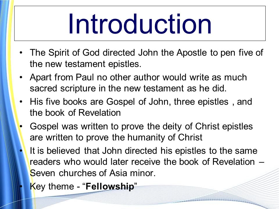 Introduction The Spirit of God directed John the Apostle to pen five of the new testament epistles.