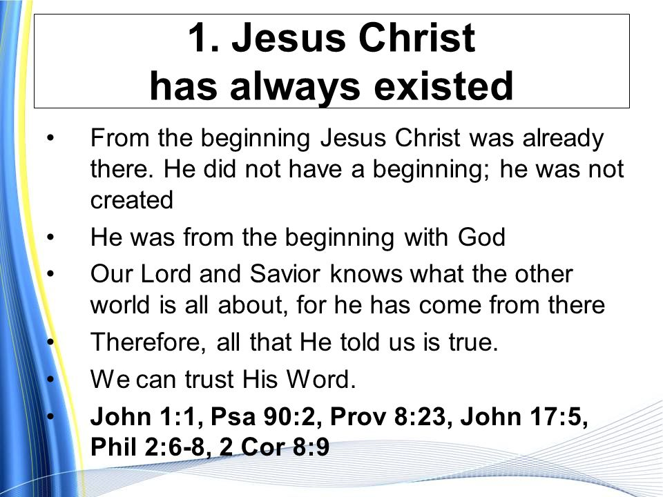 1.Jesus Christ has always existed From the beginning Jesus Christ was already there.